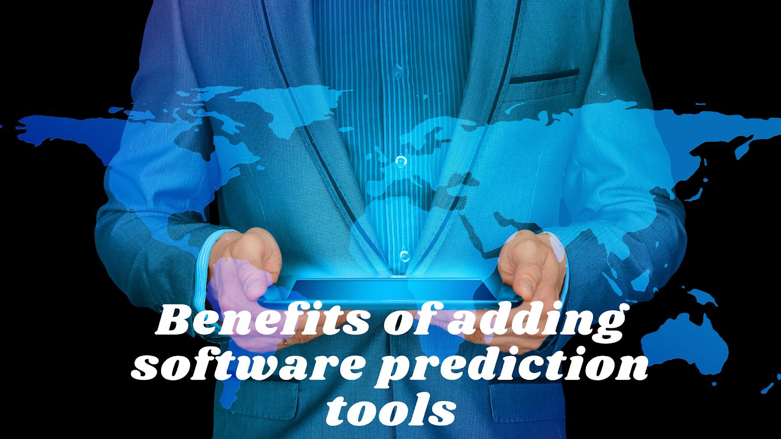 avantages de l'ajout d'outils de prédiction logiciels